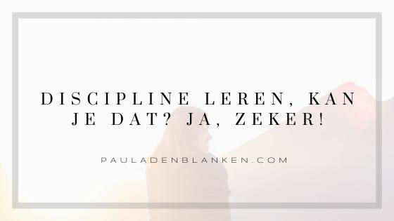 Discipline leren, kan je dat? Ja, zeker!