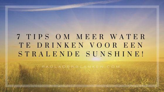 7 tips om meer water te drinken voor een stralende sunshine!