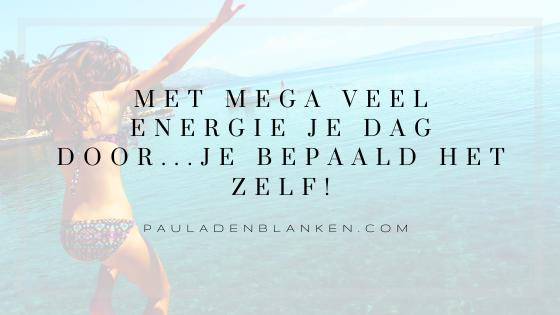 Met mega veel energie je dag door…je bepaald het zelf!
