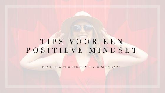 Tips voor een positieve mindset! Jij kan dit ook!
