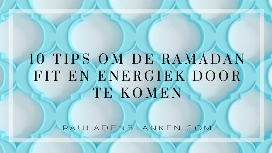 10 tips om de ramadan fit en energiek door te komen